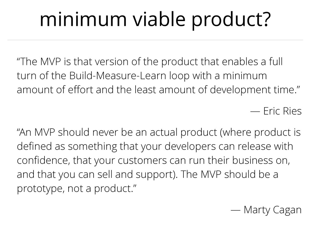 "minimum viable product? ""The MVP is that versio..."