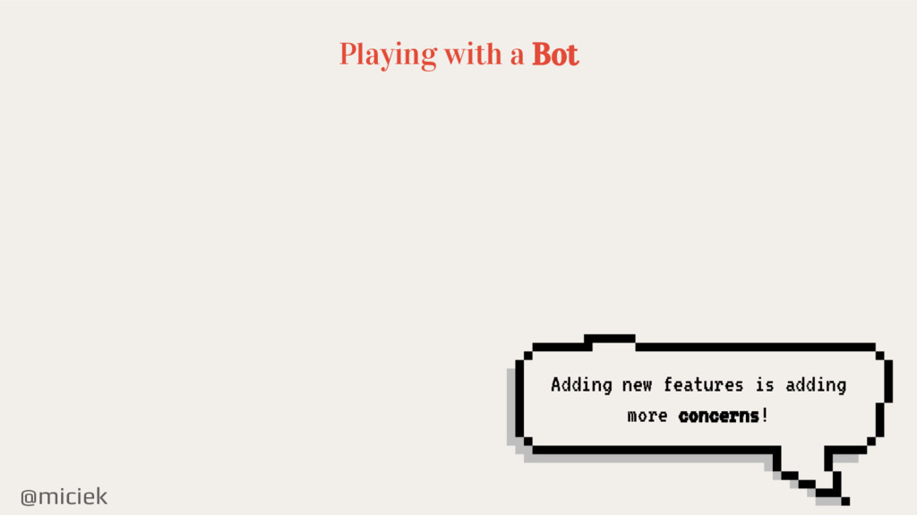 @miciek Playing with a Bot Adding new features ...
