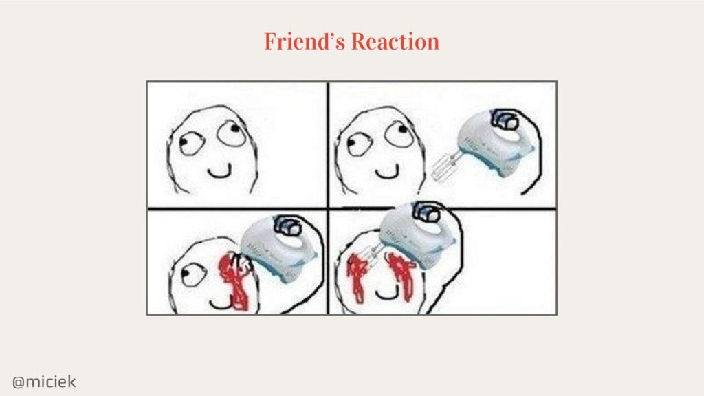 @miciek Friend's Reaction
