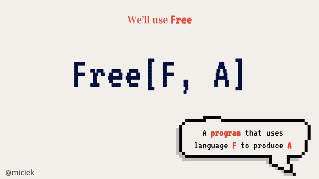 @miciek We'll use Free Free[F, A] A program tha...