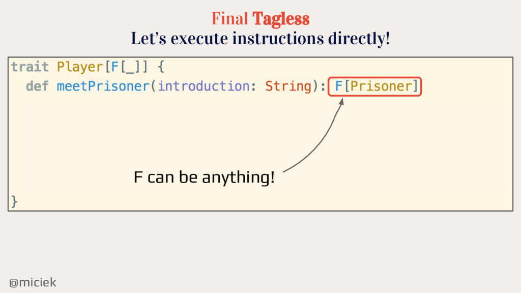 @miciek Final Tagless Let's execute instruction...