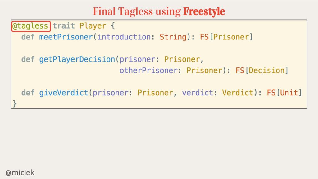 @miciek Final Tagless using Freestyle