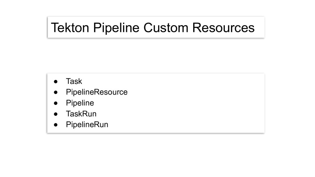 Tekton Pipeline Custom Resources ● Task ● Pipel...