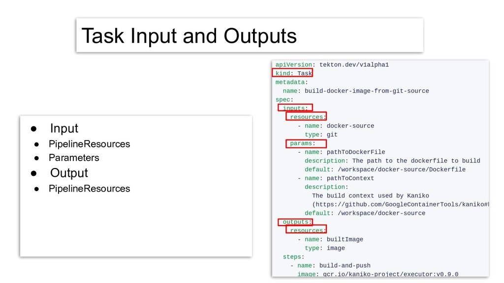 Task Input and Outputs ● Input ● PipelineResour...