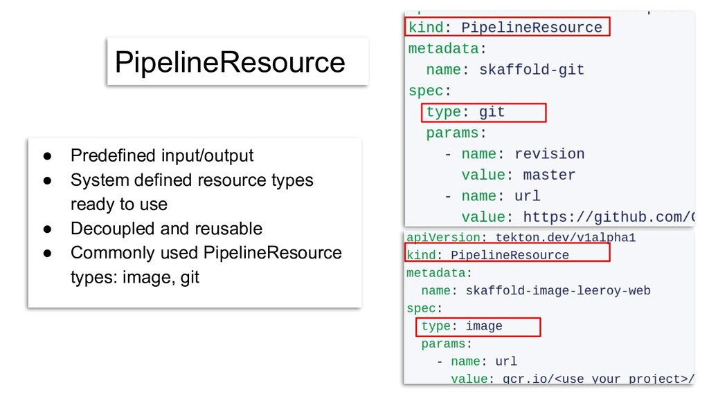 PipelineResource ● Predefined input/output ● Sy...