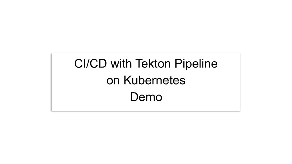 CI/CD with Tekton Pipeline on Kubernetes Demo