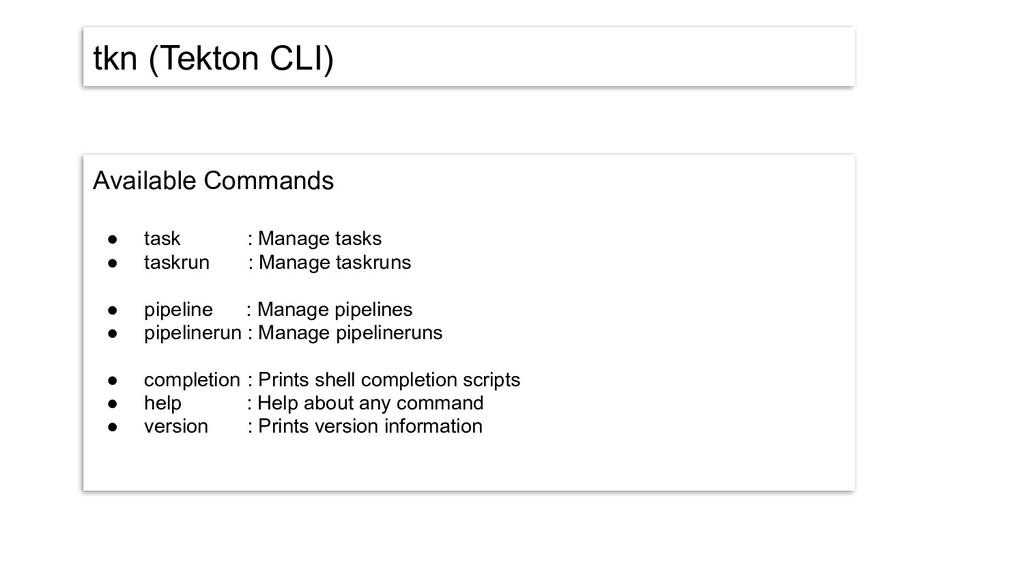 tkn (Tekton CLI) Available Commands ● task : Ma...
