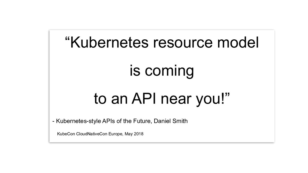 """""""Kubernetes resource model is coming to an API ..."""