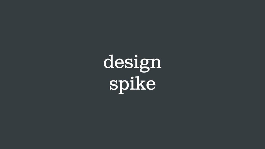 design spike