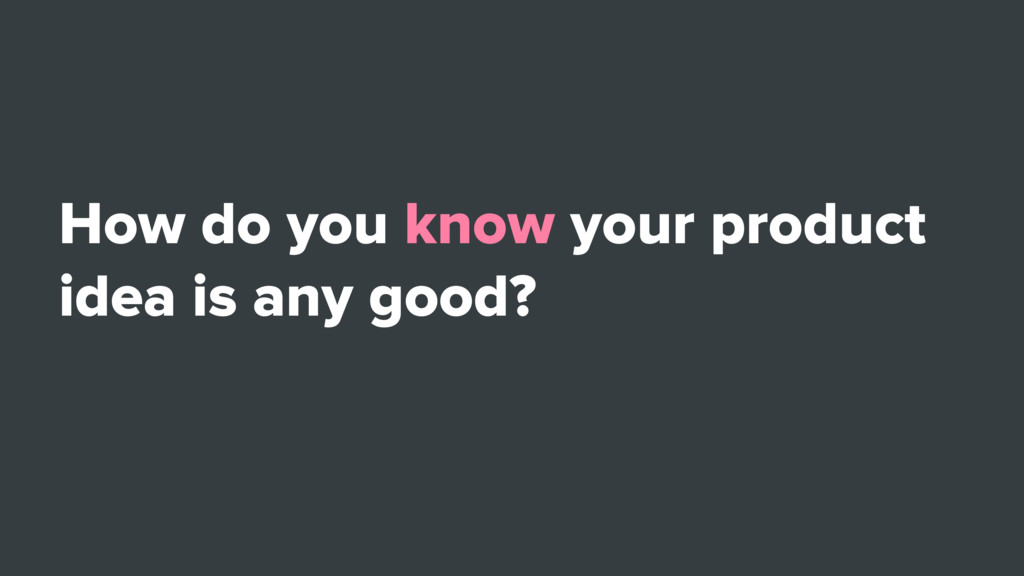 How do you know your product idea is any good?