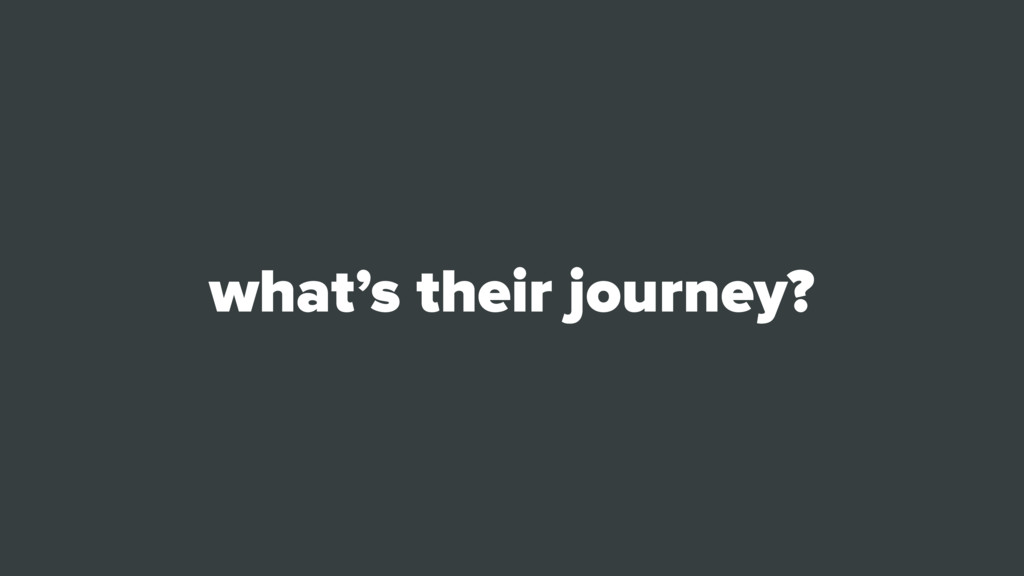 what's their journey?