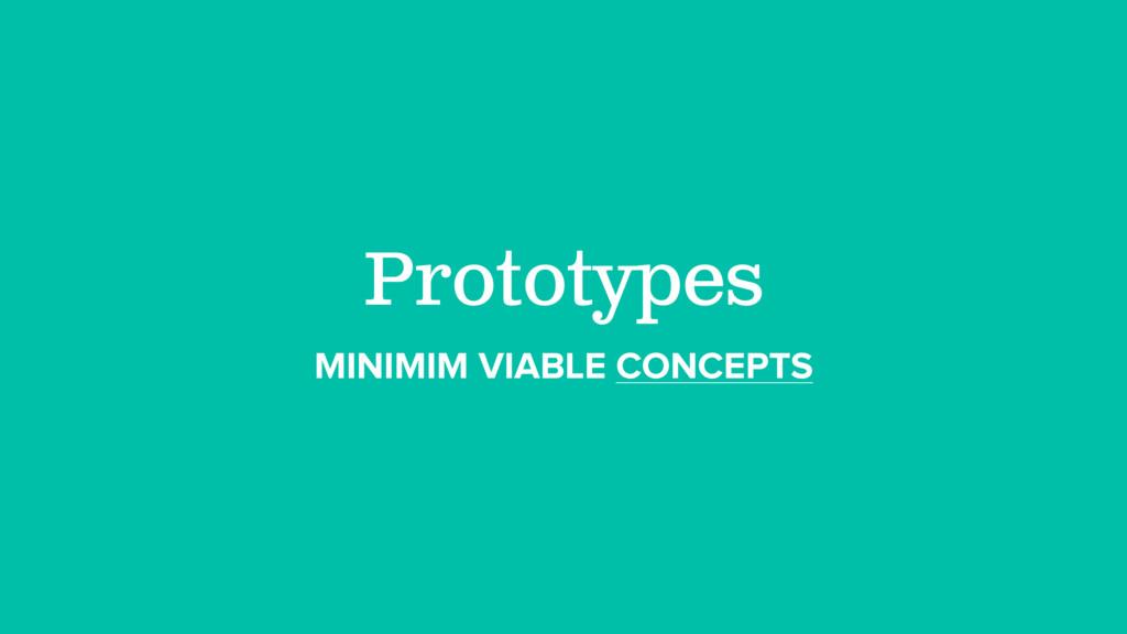Prototypes MINIMIM VIABLE CONCEPTS