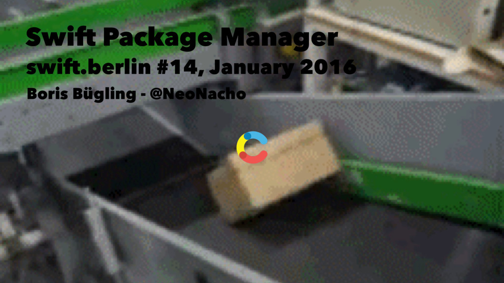 Swift Package Manager swift.berlin #14, January...