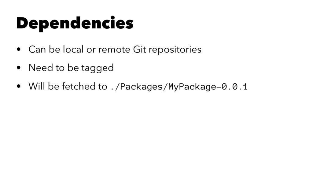 Dependencies • Can be local or remote Git repos...