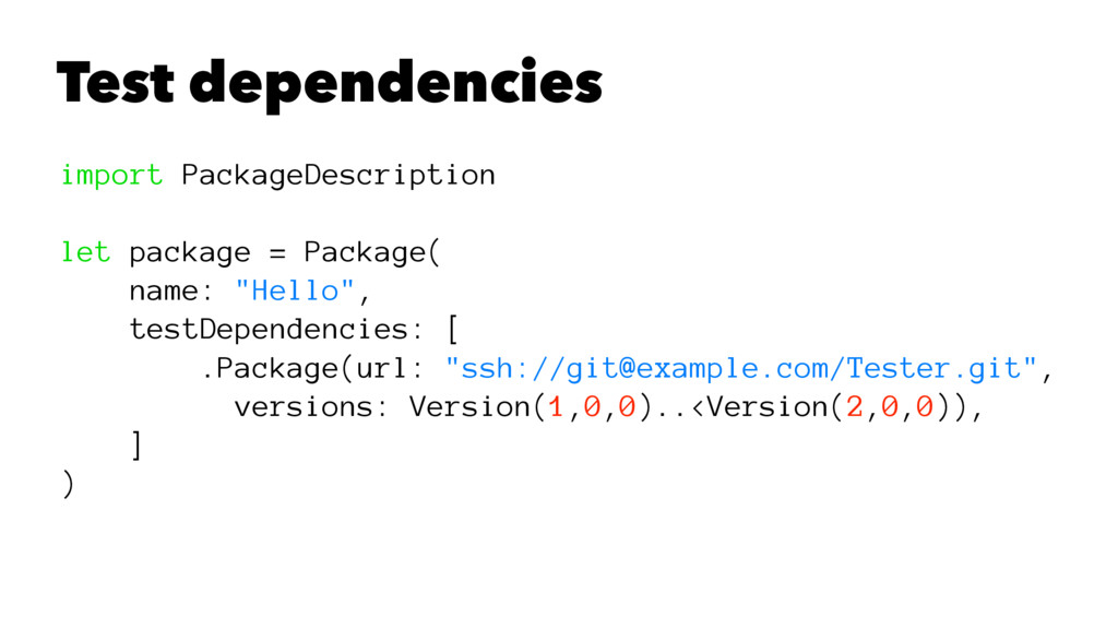 Test dependencies import PackageDescription let...