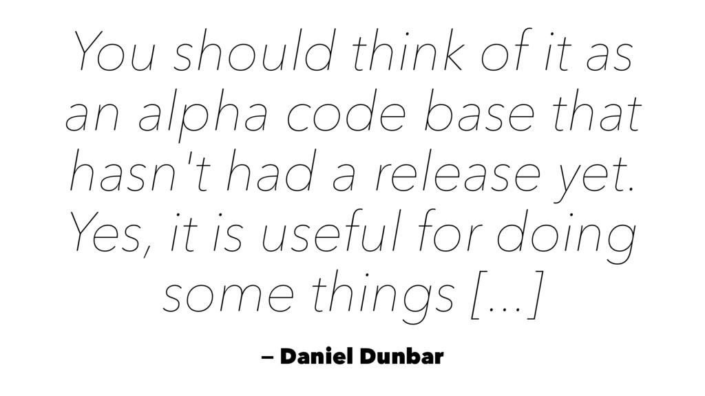 You should think of it as an alpha code base th...