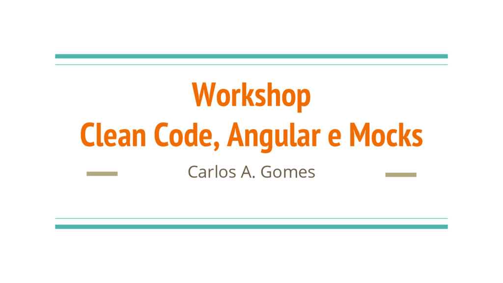 Workshop Clean Code, Angular e Mocks Carlos A. ...