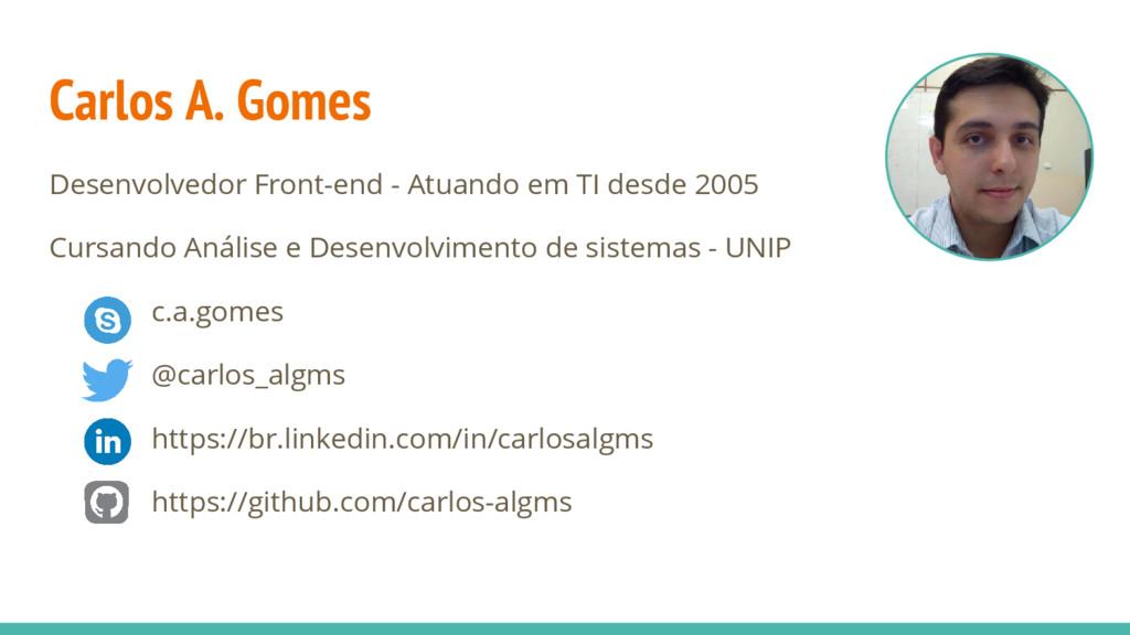 Carlos A. Gomes Desenvolvedor Front-end - Atuan...