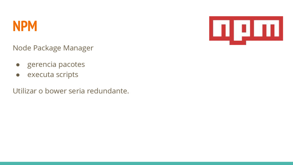 NPM Node Package Manager ● gerencia pacotes ● e...