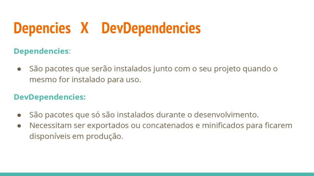Depencies X DevDependencies Dependencies: ● São...