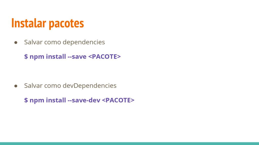 Instalar pacotes ● Salvar como dependencies $ n...