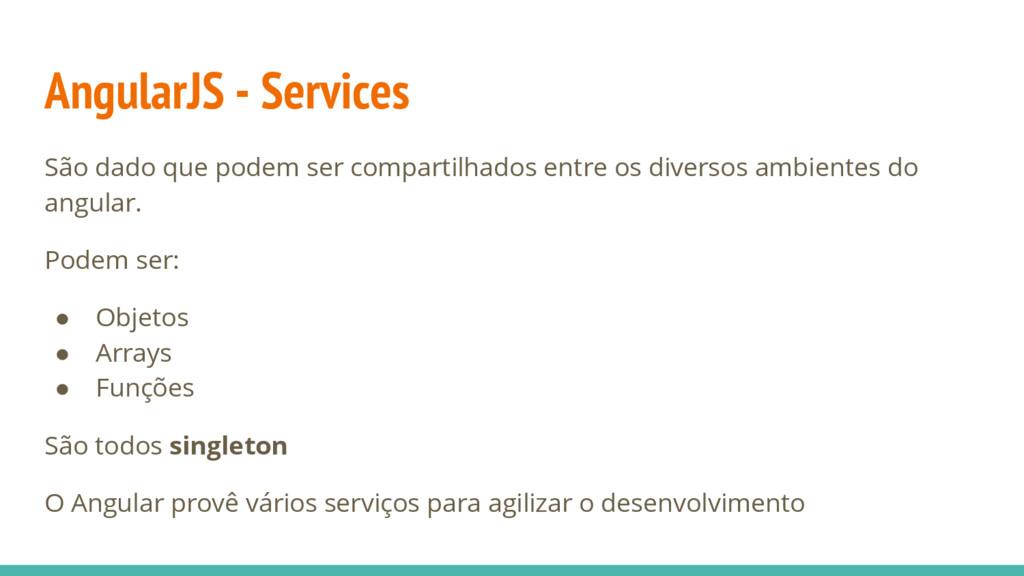 AngularJS - Services São dado que podem ser com...