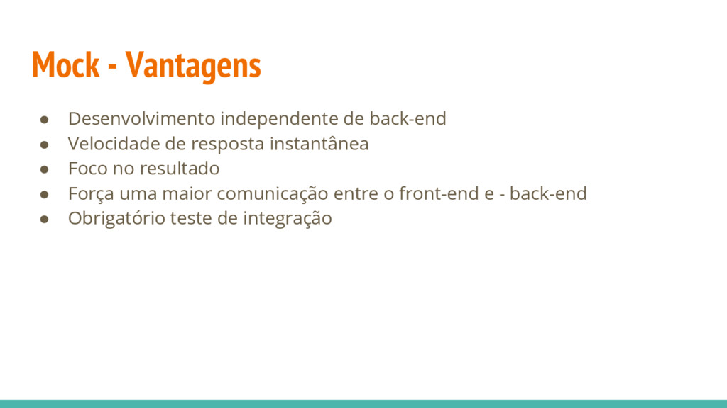 Mock - Vantagens ● Desenvolvimento independente...