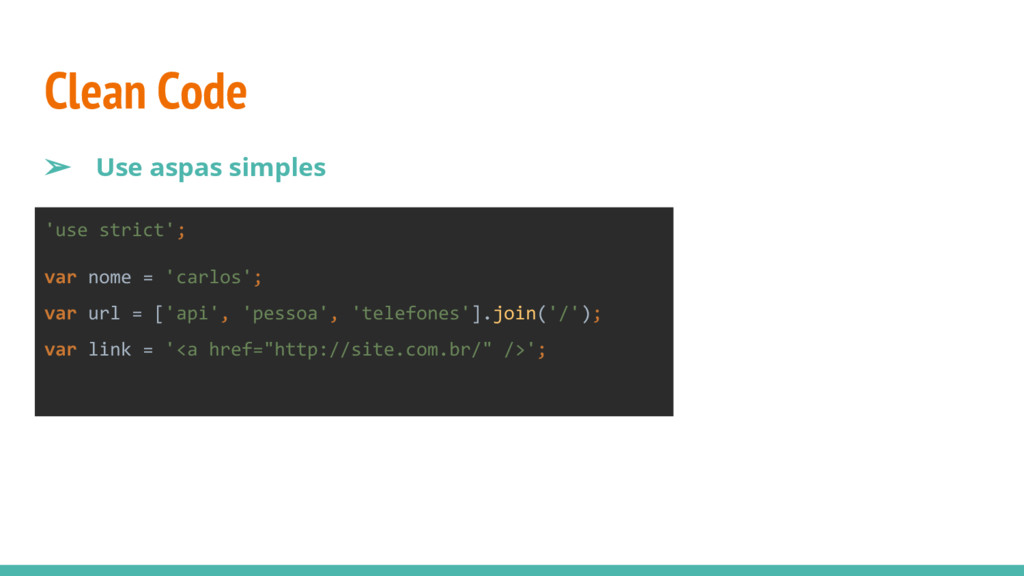 Clean Code ➢ Use aspas simples 'use strict'; va...
