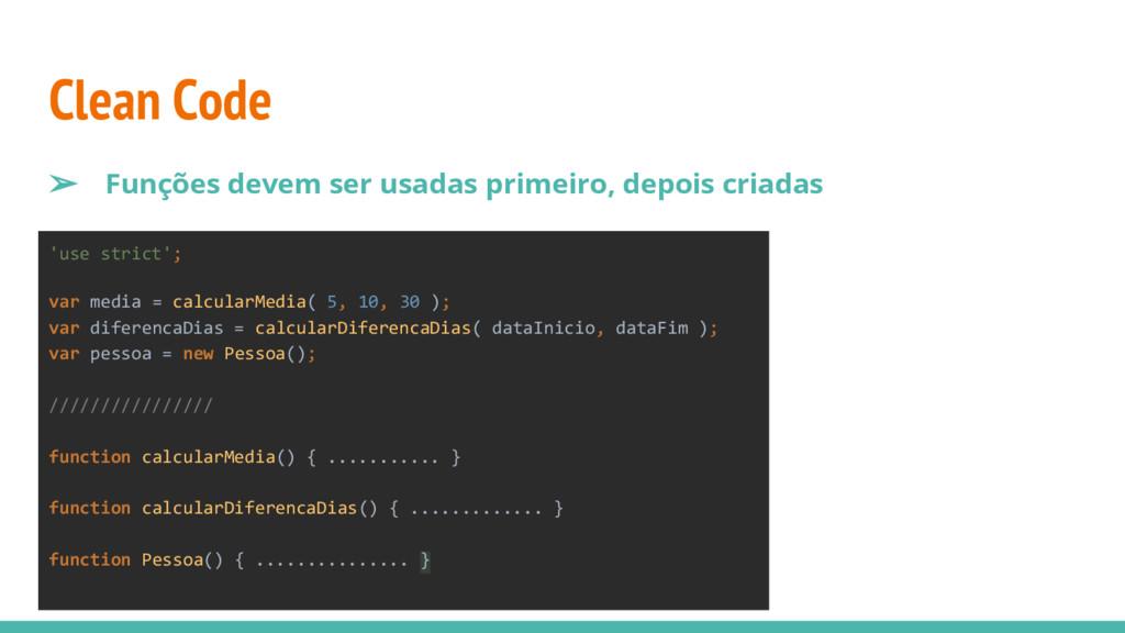 Clean Code ➢ Funções devem ser usadas primeiro,...