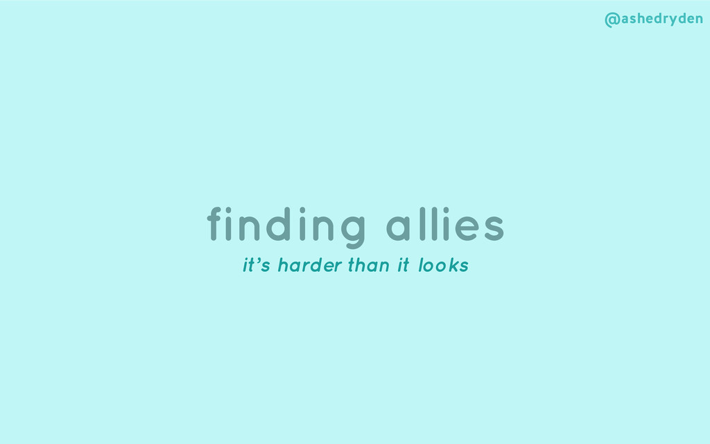 @ashedryden finding allies it's harder than it ...
