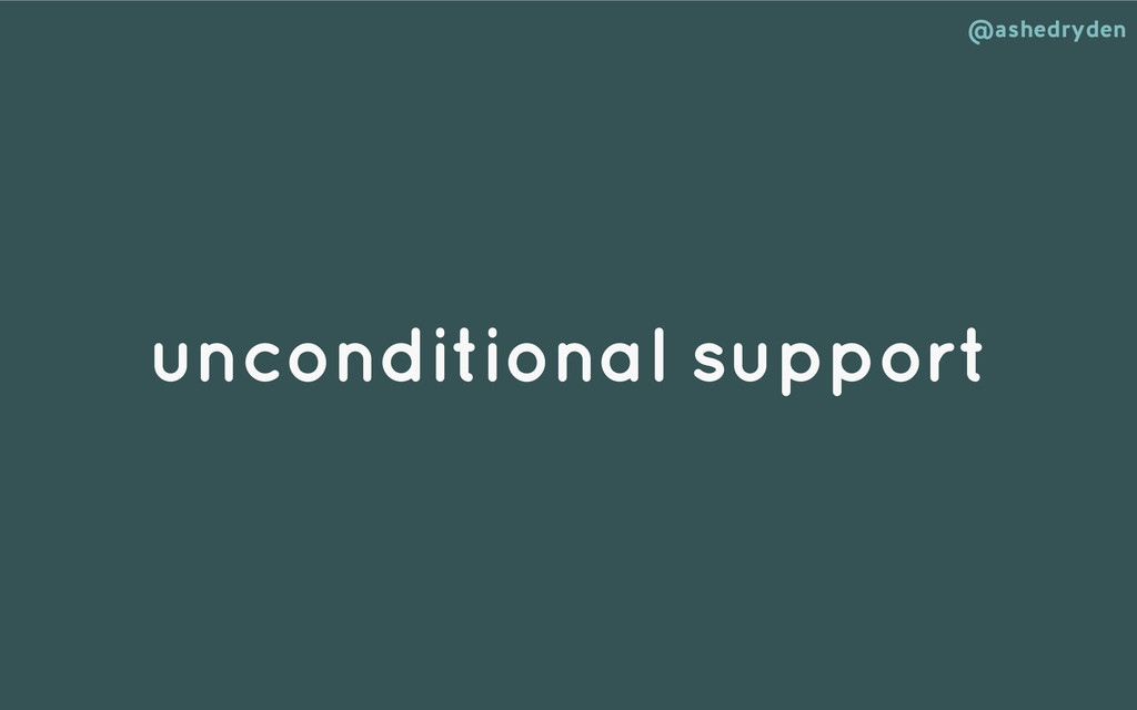 @ashedryden unconditional support