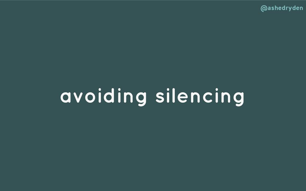 @ashedryden avoiding silencing
