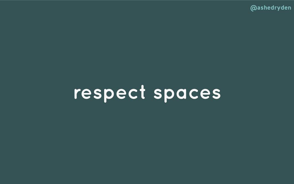 @ashedryden respect spaces