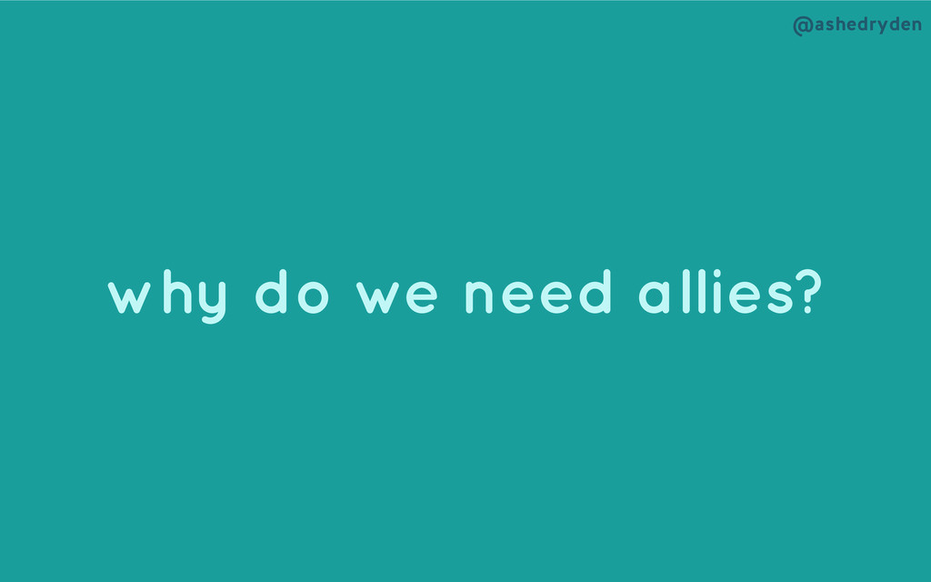 @ashedryden why do we need allies?