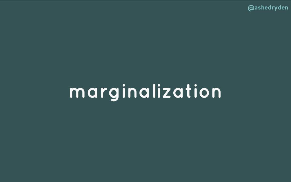 @ashedryden marginalization
