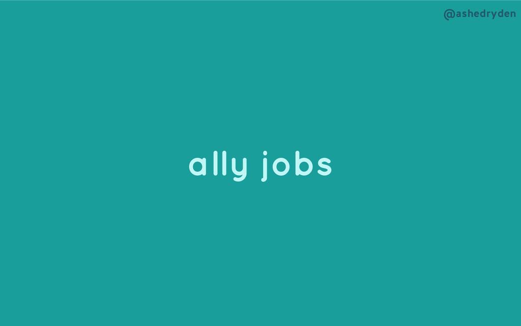 @ashedryden ally jobs