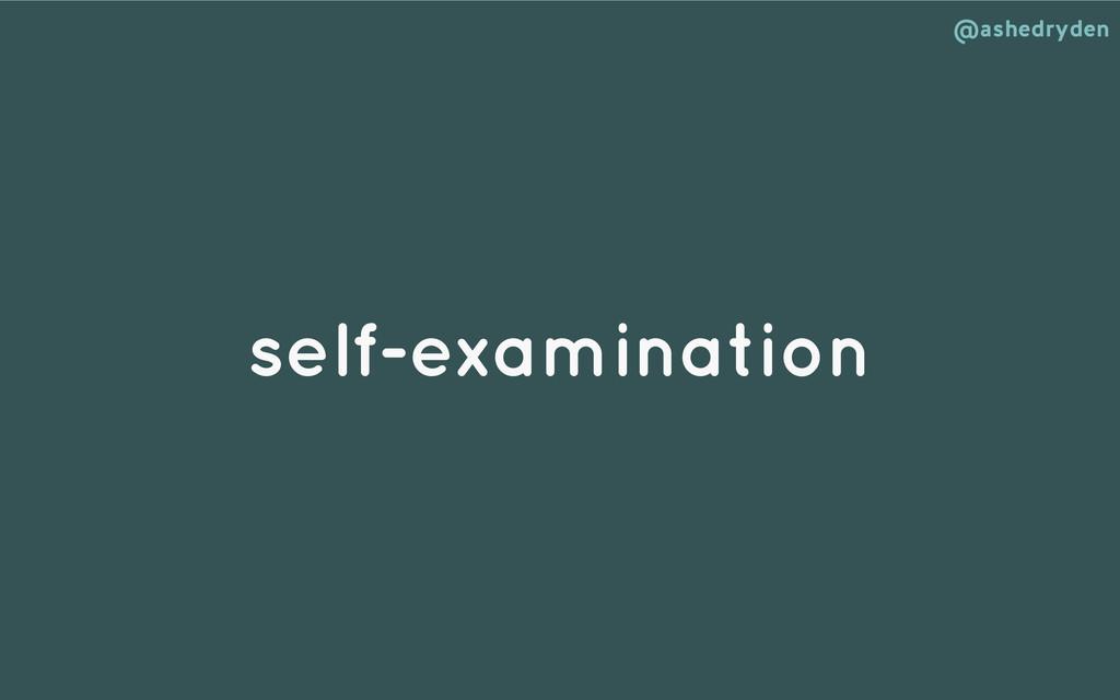 @ashedryden self-examination