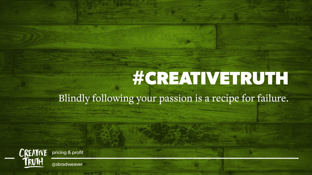 #CREATIVETRUTH Blindly following your passion i...