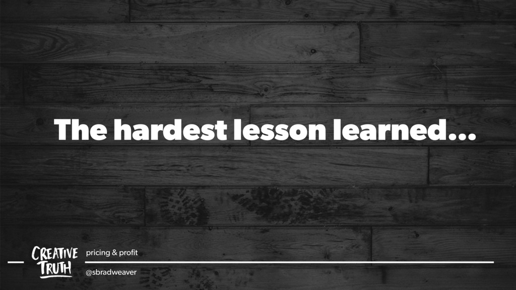 The hardest lesson learned… pricing & profit @sb...