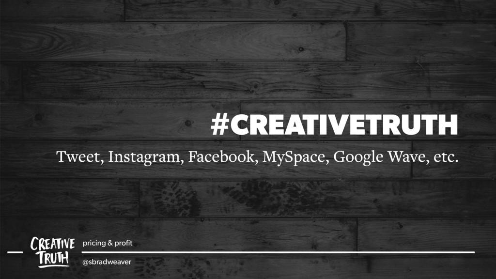 #CREATIVETRUTH Tweet, Instagram, Facebook, MySp...