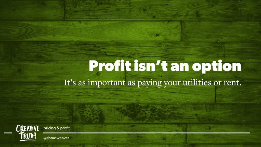 Profit isn't an option It's as important as payi...