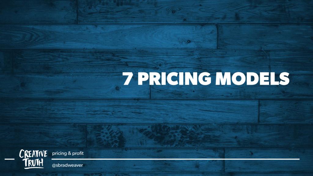 7 PRICING MODELS pricing & profit @sbradweaver