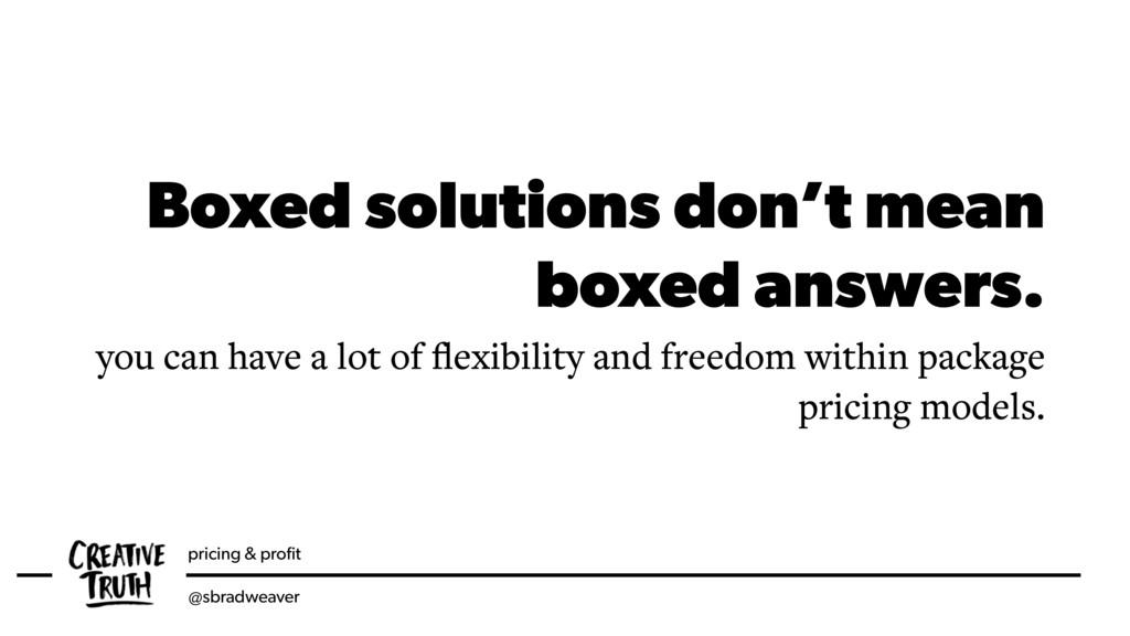 pricing & profit @sbradweaver Boxed solutions do...