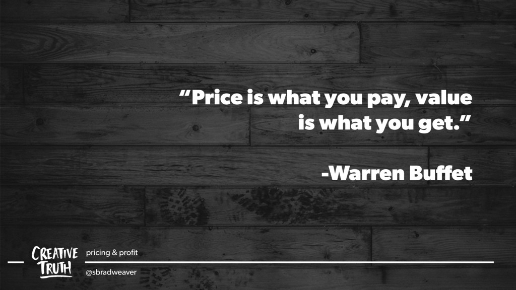 """""""Price is what you pay, value is what you get.""""..."""