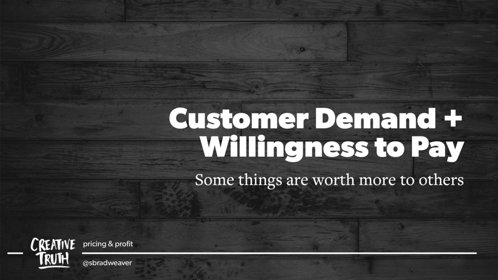 Customer Demand + Willingness to Pay Some thing...