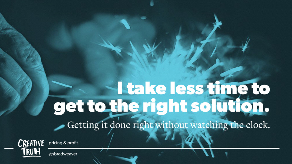 I take less time to get to the right solution. ...
