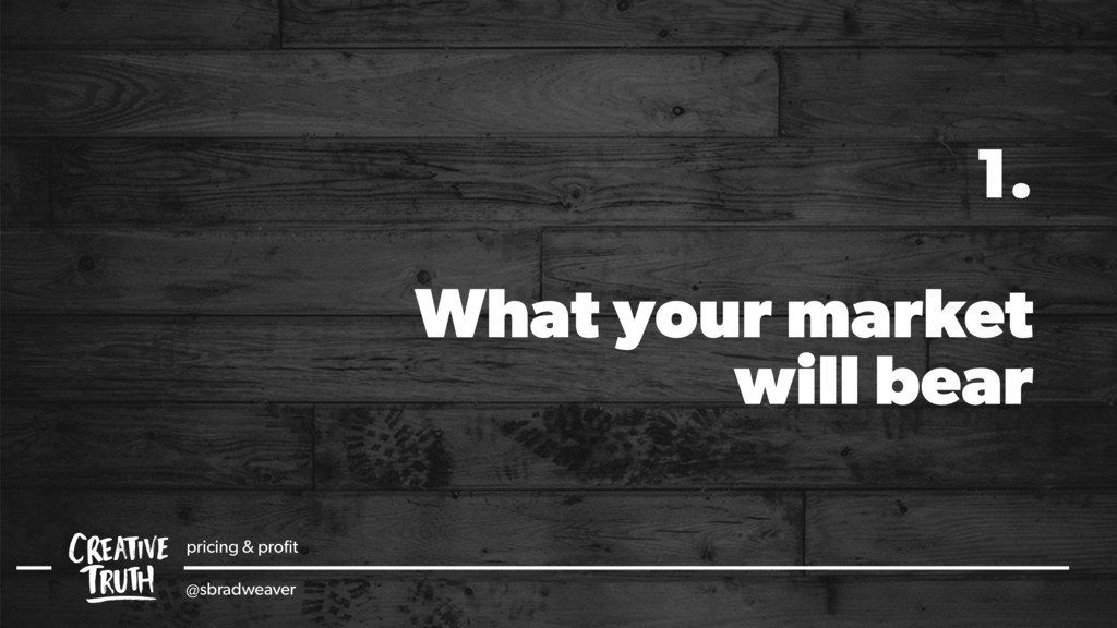 What your market will bear 1. pricing & profit @...