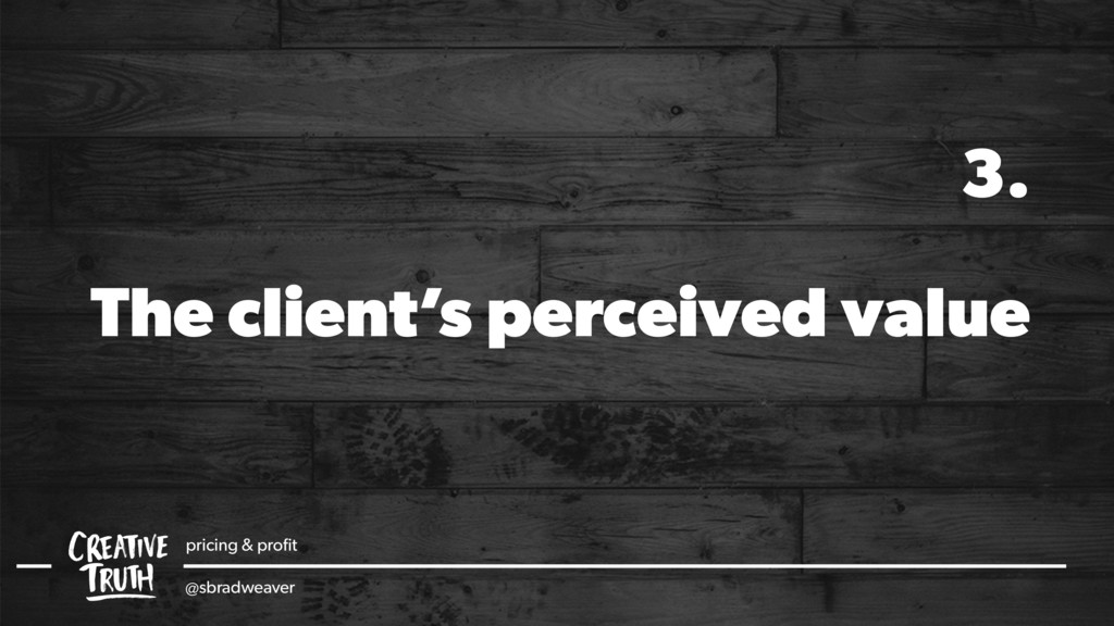 The client's perceived value 3. pricing & profit...
