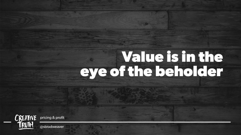 Value is in the eye of the beholder pricing & p...