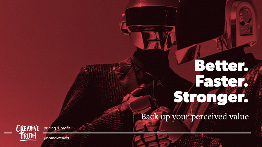 Better. Faster. Stronger. Back up your percei...
